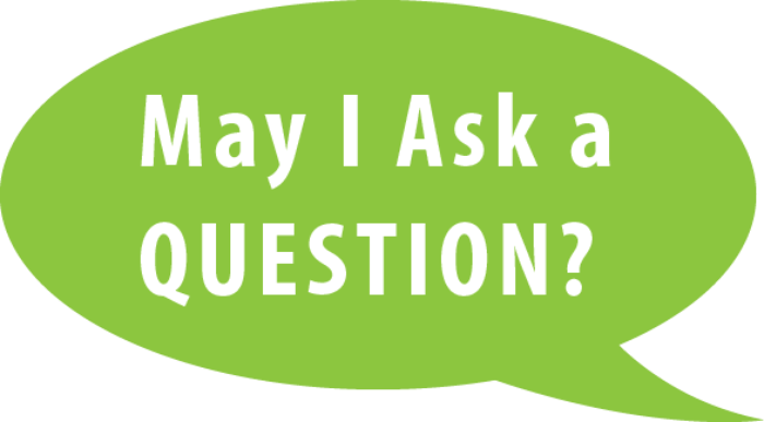 """May I Ask a Question?"" in a quote bubble"