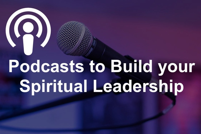 Podcasts to Build Spiritual Leadership